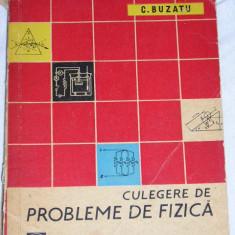 CC15 - CULEGERE DE PROBLEME DE FIZICA - C BUZATU - EDITIE 1963 - Culegere Fizica