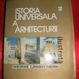 ISTORIA UNIVERSALA A ARHITECTURII, Curinschi Vorona, volumul 2, 1976 arhitectura - Carte veche