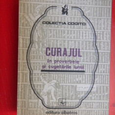 CURAJUL IN PROVERBELE SI CUGETARILE LUMII Colectia Cogito - Carte Proverbe si maxime