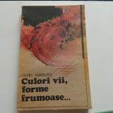Culori vii, forme frumoase, Ovidiu Hurduzeu. Ed. Albatros, 1988 - Roman