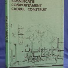 CARTE ARHITECTURA ~ GEOFFREY BROADBENT - SEMNIFICATIE SI COMPORTAMENT IN CADRUL CONSTRUIT - BUCURESTI - 1985