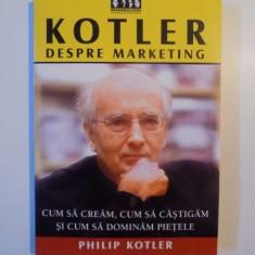 KOTLER DESPRE MARKETING, CUM SA CREAM, CUM SA CASTIGAM SI CUM SA DOMINAM PIETELE de PHILIP KOTLER, 2003 - Carte de vanzari