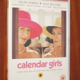 CALENDAR GIRLS  - film DVD - cu HELEN MIRREN si JULIE WALTERS (original din Anglia, in stare impecabila!!!)
