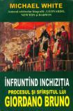 Michael White  -  Infruntand Inchizitia. Procesul si sfarsitul lui Giordano Bruno