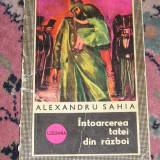 CC18 - INTOARCEREA TATEI DIN RAZBOI - ALEXANDRU SAHIA - EDITATA IN 1974 - Roman