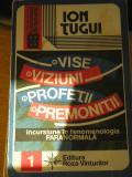 RWX 29 - VISE VIZIUNI PROFETII PREMONITII - ION TUGUI - CU DEDICATIE SI AUTOGRAF