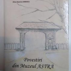 POVESTIRI DIN MUZEUL ASTRA de ALINA GEANINA IONESCU, 2010 - Carte Fabule