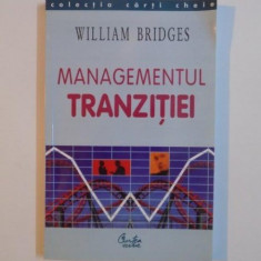 MANAGEMENTUL TRANZITIEI de WILLIAM BRIDGES, Bucuresti 2004 - Carte Marketing