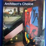 CARTE ARHITECTURA ~ ARCHITECT'S  CHOICE : ART IN ARCHITECTURE IN GREAT BRITAIN SINCE 1945 * EUGENE ROSENBERG - LONDRA - 1992