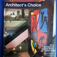 CARTE ARHITECTURA ~ ARCHITECT'S CHOICE : ART IN ARCHITECTURE IN GREAT BRITAIN SINCE 1945 * EUGENE ROSENBERG - LONDRA - 1992