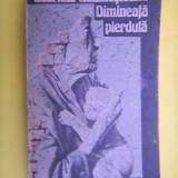 DIMINEATA PIERDUTA Gabriela Adamesteanu - Roman, Anul publicarii: 1990