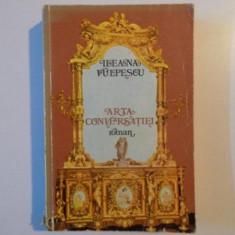 ARTA CONVERSATIEI de ILEANA VULPESCU, 1980 - Roman