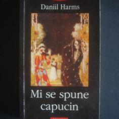DANIIL HARMS - MI SE SPUNE CAPUCIN