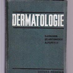 S. LONGHIN -ST. ANTONESCU A. POPESCU -DERMATOLOGIE - Carte Dermatologie si venerologie