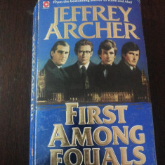 FIRST AMONG EQUALS -- Jeffrey Archer -- 1985, 466 p. - Roman istoric