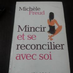 MINCIR ET SE RECONCILIER AVEC SOI [carte in limba franceza]-- Michelle Freud -- Editura Albin Michel, 2003, 215 p. - Carte Dietoterapie