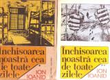 Ion Ioanid - Inchisoarea noastra cea de toate zilele