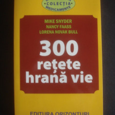 MIKE SNYDER, NANCY FAASS, LORENA NOVAK BULL - 300 RETETE HRANA VIE - Carte Dietoterapie