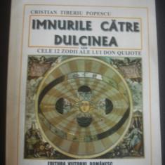 CRISTIAN TIBERIU POPESCU - IMNURILE CATRE DULCINEA SAU CELE 12 ZODII ALE LUI ... - Carte poezie