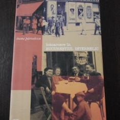 INTOARCEREA IN BUCURESTIUL INTERBELIC -- Ioana Parvulescu -- 2006, 347 p. - Istorie, Humanitas
