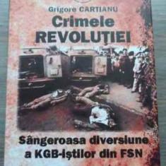 Crimele Revolutiei Sangeroasa Diversiune A Kgb-istilor Din Fs - Grigore Cartianu, 523908 - Istorie