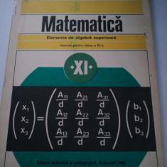ELEMENTE DE ALGEBRA SUPERIOARA - MANUAL PENTRU CLASA A XI-A - C. NASTASESCU * C. NITA * I. STANESCU ( 1052 ) - Manual scolar didactica si pedagogica, Clasa 11, Didactica si Pedagogica, Matematica
