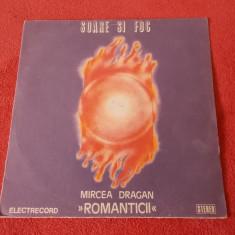 ROMANTICII SOARE SI FOC - MIRCEA DRAGAN, VINIL STARE FOARTE BUNA . - Muzica Rock