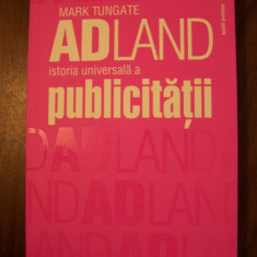 ADLAND. ISTORIA UNIVERSALA A PUBLICITATII - MARK TUNGATE (HUMANITAS, 2012) - Carte de publicitate