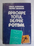 Aproape totul despre fotbal  - Chiriac Manusaride (carte cu dedicatie si autograf) /  R1S, Alta editura