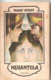 (C5869) NERANTULA SI ALTE POVESTIRI DE PANAIT ISTRATI, ADRIAN ZOGRAFI, EDITURA MINERVA, 1984, TRADUCERE DE ALEXANDRU TALEX, Panait Istrati