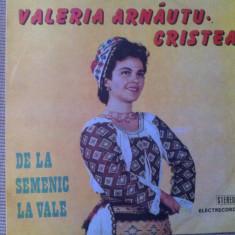 Valeria arnautu cristea De la Semenic la vale disc vinyl lp Muzica Populara electrecord, VINIL