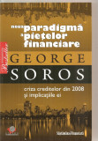 (C5838) NOUA PARADIGMA A PIETELOR FINANCIARE DE GEORGE SOROS. CRIZA CREDITELOR DIN 2008 SI IMPLICATIILE EI, EDITURA LITERA, 2008
