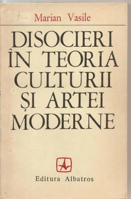 (C5834) DISOCIERI IN TEORIA CULTURII SI ARTEI MODERNE DE MARIAN VASILE, EDITURA ALBATROS, 1975 foto