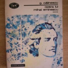 BPT 1215 - OPERA LUI MIHAI EMINESCU - GEORGE CALINESCU - VOLUMUL IV - EDITATA IN 1985 - Roman