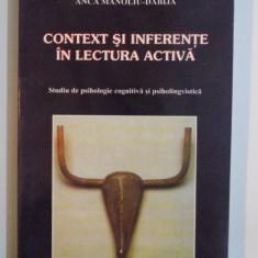 CONTEXT SI INFERENTE IN LECTURA ACTIVA, STUDIU DE PSIHOLOGIE COGNITIVA SI PSIHOLINGVISTICA de ANCA MANOLIU DABIJA 2001 - Carte Psihologie