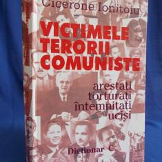 CICERONE IONITOIU - VICTIMELE TERORII COMUNISTE - DICTIONAR C - 2002* - Istorie