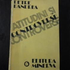 ATITUDINI SI CONTROVERSE -- Petre Pandrea - Editura Minerva, 1982, 603 p. - Carte Istorie