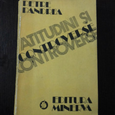 ATITUDINI SI CONTROVERSE -- Petre Pandrea - Editura Minerva, 1982, 603 p. - Istorie