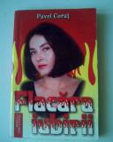 Flacara iubirii - Pavel Corut (posib. expediere 5 lei/gratuit) (4+1)