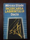 INCERCAREA LABIRINTULUI DACIA - Mircea Eliade -  Dacia, 1990, 165 p.