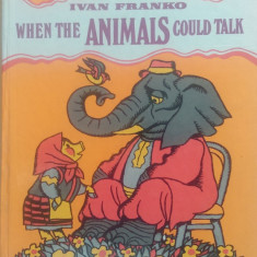 When the animals could talk - Ivan Franko/ ilustratii de Yuli Kryha - Carte Fabule