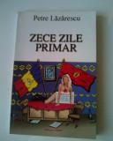 Zece zile primar - Petre Lazarescu (si expediere de la 5 lei/gratuit)  (4+1)