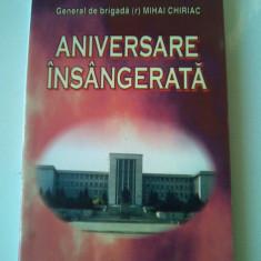 Aniversare insangerata (Rev 1989 la Academia Militara) - Mihai Chiriac (4+1) - Carte Istorie