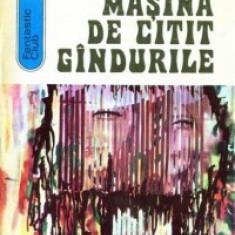 Andre Maurois - Masina de citit gindurile - Roman, Anul publicarii: 1973