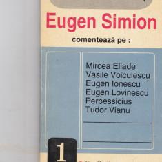 Eugen simion comenteaza pe : mircea eliade, vasile voiculescu, eugen ionescu, eugen lovinescu, perpessicius, tudor vianu - Studiu literar
