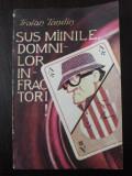 SUS MAINILE, DOMNILOR INFRACTORI! -- Traian Tandin -- 1991, 222 p.