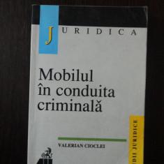 MOBILUL IN CONDUITA CRIMINALA - Studiu de criminologie juridica -- Valerian Cioclei --1999, 317 p. - Carte Drept penal