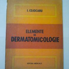 ELEMENTE DE DERMATOMICOLOGIE - I. COJOCARU ( 1119 ) - Carte Dermatologie si venerologie