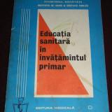 CC37 - EDUCATIA SANITARA IN INVATAMANTUL PRIMAR - I DOROBANTU - EDITATA IN 1983 - Carti auto