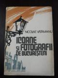 ICOANE SI FOTOGRAFII DE BUCURESTENI - Nicolae Vatamanu - 1981, 157 p.